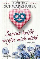 Servus heißt vergiss mich nicht: Roman von Schwarzhuber,... | Buch | Zustand gut