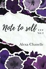 NOTE TO SELF (VOLUME) By Alexa Chanelle **BRAND NEW**
