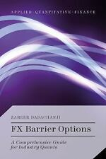FX Barrier Options : A Comprehensive Guide for Industry Quants: By Dadachanji...
