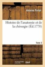 Sciences: Histoire de l'Anatomie et de la Chirurgie. Tome 3 by Antoine Portal...