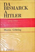DA BISMARCK A HITLER 1890-1945 - MARTIN GOHRING - ED. CAPPELLI, 1959