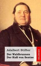 Der Waldbrunnen / der Ku� Von Sentze by Adalbert Stifter (2013, Paperback)
