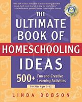 The Ultimate Book of Homeschooling Ideas 500 Fun and Creative Learning Activit