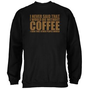 Die Without Coffee Funny Black Adult Sweatshirt
