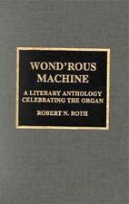 Wond'rous Machine: A Literary Anthology Celebrating the Organ-ExLibrary