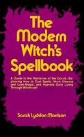 The Modern Witch's Spellbook by Sarah Lyddon Morrison; Sara Morrison