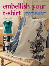 Embellish Your T-shirt: 50 Ways to Create Your Own Style, Includes 35 Step-by St
