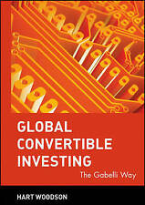 Global Convertible Investing: The Gabelli Way, Good Condition Book, Woodson, A.