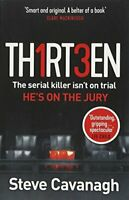 Thirteen: The serial killer isn't on trial. He's on the jury By Steve Cavanagh