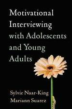 Motivational Interviewing with Adolescents and Young Adults by Sylvie Naar-King,
