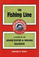 Fishing Line : A History of the Grand Rapids & Indiana Railroad, Paperback by...