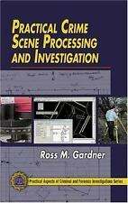 Practical Crime Scene Processing And Investigation by Ross M Gardner