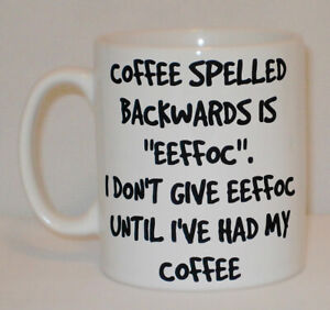 Coffee Backwards Is Eeffoc Mug Can Personalise Don't Care Had My Rude Swear Gift