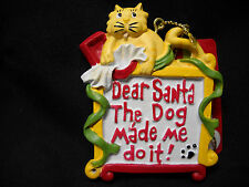 CAT Kitten~Dear SANTA The DOG Made ME Do IT! ~Hanging ORNAMENT~FREE SHIPPING~