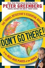 Don't Go There! : The Travel Detective's Essential Guide to the Must-Miss Pla...