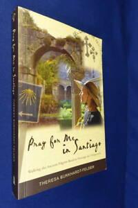 PRAY FOR ME IN SANTIAGO Theresa Burkhardt-Felder WALKING SANTIAGO DE COMOPOSTELA