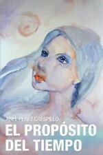 El Propósito Del Tiempo by Abel Pacrez Crespillo (2014, Paperback)