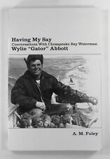 "HAVING MY SAY Conversations with Cheasapeake Bay Waterman WYLIE ""GATOR"" ABBOTT"