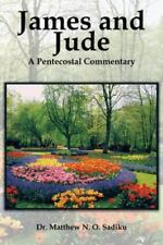James and Jude : A Pentecostal Commentary by Matthew N. O. Sadiku (2013,...