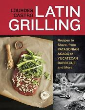 Latin Grilling: Recipes to Share, from Patagonian Asado to Yucatecan Barbecue an