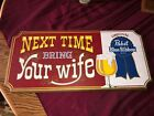 VINTAGE WOODEN PABST BEER SIGN! NEXT TIME BRING YOUR WIFE!