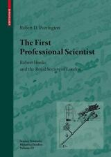 The First Professional Scientist : Robert Hooke and the Royal Society of...