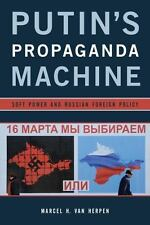 Putin's Propaganda Machine : Soft Power and Russian Foreign Policy by Marcel H.
