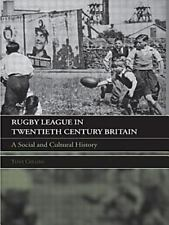 Rugby League Twentieth Century Britian : A Social and Cultural History by.
