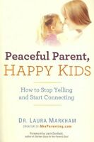 Peaceful Parent, Happy Kids : How to Stop Yelling and Start Connecting, Paper...