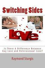 Switching Sides : Is There A Difference Between Gay Love and Heterosexual...