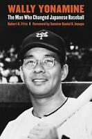 Wally Yonamine: The Man Who Changed Japanese Baseball: By Fitts, Robert K.