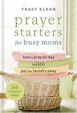 Prayer Starters for Busy Moms : How to Pray All Day and Still Put the Laundry...