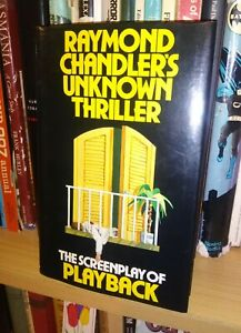 The SCREENPLAY of PLAYBACK by RAYMOND CHANDLER : 1st UK edition Hardcover 1985