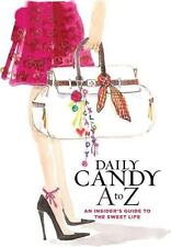 Daily Candy A to Z : An Insider's Guide to the Sweet Life by Dany Levy and Dail…