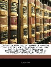 Constitución Política Del Estado De Veracruz: Sancionada Por Su Congreso Constit