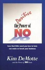 The Positive Power of No: How the Little Word You are Afraid to Use Can Make o..