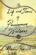 The Life and Times of Persimmon Wilson: A Novel: By Peacock, Nancy