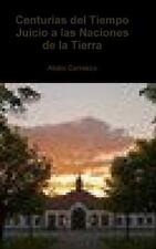 Centurias Del Tiempo Juicio a Las Naciones de la Tierra by Alidio Carrasco...