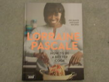 How to Be a Better Cook Lorraine Pascale Hardback  BBC SERIES ATHERS DAY GIFT