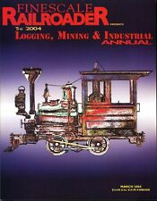 FINESCALE RAILROADER: The 2004 Logging, Mining & Industrial ANNUAL - (BRAND NEW)