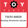 75533-60020 Toyota Moulding, windshield, outside 7553360020, New Genuine OEM Par