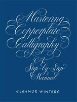 Mastering Copperplate Calligraphy : A Step-By-Step Manual, Paperback by Winte...