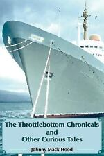 The Throttlebottom Chronicals and Other by Johnny Mack Hood (2005, Paperback)