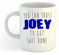 You Can Trust Joey To Get S--t Done - Funny Named Gift Mug Blue