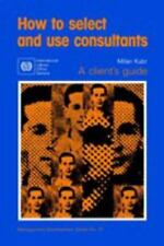 How to select and use consultants (International Construction Management Series,