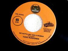 TODD RUNDGREN~WE GOTTA GET YOU A WOMAN~NEAR MINT~I SAW THE LIGHT~~ POP 45