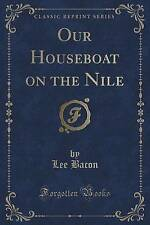 Our Houseboat on the Nile (Classic Reprint) by Lee Bacon
