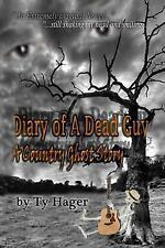 Diary of a Dead Guy : A Country Ghost Story by Ty M. Hager (2013, Paperback)