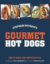 Gourmet Hot Dogs : How to Dress Your Dog with Style by Stéphane Reynaud...