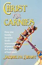Christ for Carnies: How One Family Became God's Instrument of Peace in a World o
